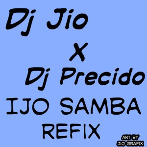 Music : Dj Jio Ft  Dj Precido - Ijo Samba Refix - Music